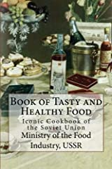 Book of Tasty and Healthy Food: Iconic Cookbook of the Soviet Union