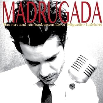 Madrugada the Rare & Remixed Essentials of Miguelito LaMorté