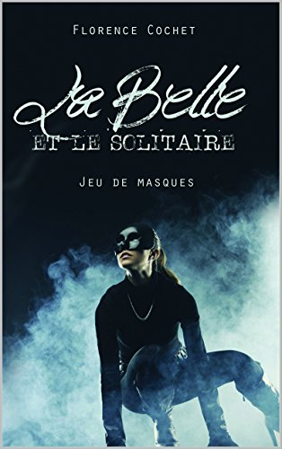 La Belle et le Solitaire: Jeu de masques (French Edition)