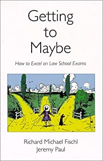 Getting to Maybe: How to Excel in Law School Exams