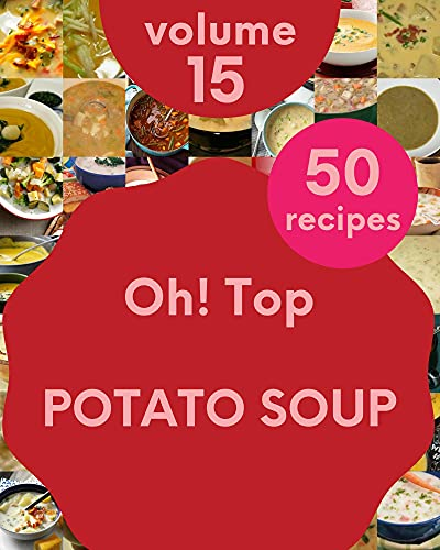 Oh! Top 50 Potato Soup Recipes Volume 15: Potato Soup Cookbook - Where Passion for Cooking Begins (English Edition)