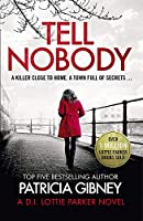 Tell Nobody: Absolutely gripping crime fiction with unputdownable mystery and suspense (Detective Lottie Parker)