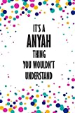 It's ANYAH Thing You Wouldn't Understand: Funny Lined Journal Notebook, College Ruled Lined Paper,Personalized Name gifts for girls, women & men : School gifts for kids , Gifts for ANYAH Matte cover