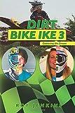 Dirt Bike Ike 3: Capturing the Dream (Volume 3)