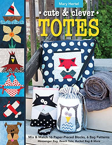 Cute & Clever Totes: Mix & Match 16 Paper-Pieced Blocks, 6 Bag Patterns - Messenger Bag, Beach Tote, Bucket Bag & More (English Edition)