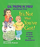It's Not What You've Got!: Lessons for Kids on Money and Abundance...