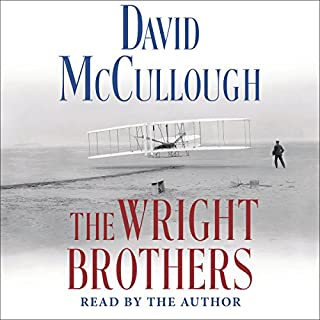The Wright Brothers                   By:                                                                                                                                 David McCullough                               Narrated by:                                                                                                                                 David McCullough                      Length: 10 hrs and 2 mins     10,844 ratings     Overall 4.6