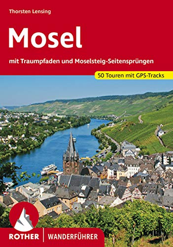 Mosel: mit Traumpfaden und Moselsteig-Seitensprüngen. 50 Touren. Mit GPS-Tracks (Rother Wanderführer)