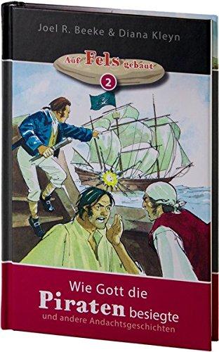 Wie Gott die Piraten besiegte: und andere Andachtsgeschichten (Auf Fels gebaut)