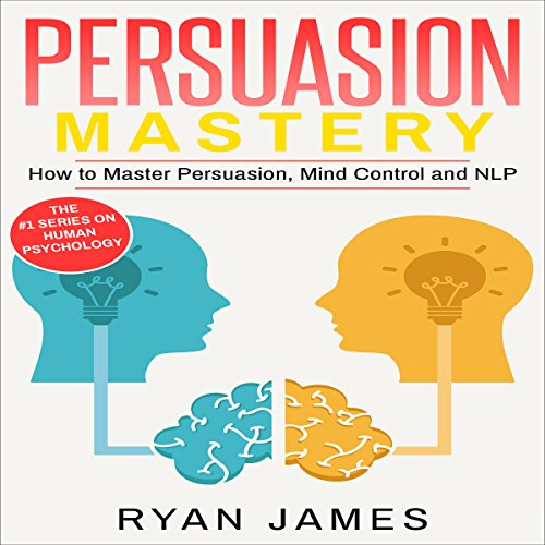 Persuasion: Mastery - How to Master Persuasion, Mind Control and NLP audiobook cover art