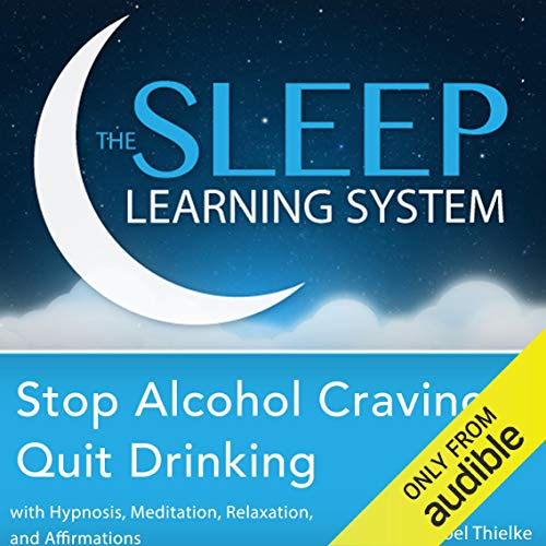 Stop Alcohol Cravings, Quit Drinking with Hypnosis, Meditation, Relaxation, and Affirmations: The Sleep Learning System