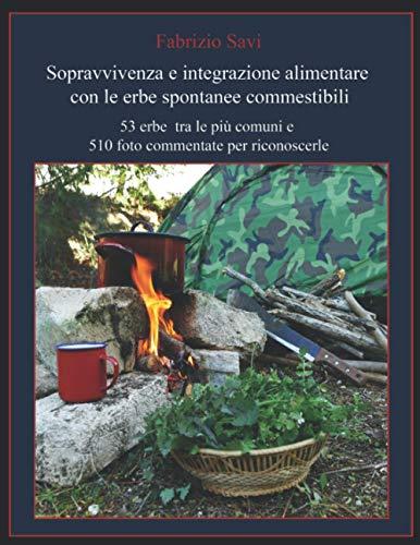 Sopravvivenza e integrazione alimentare con le erbe spontanee commestibili: 53 erbe tra le più comuni e 510 foto commentate per riconoscerle