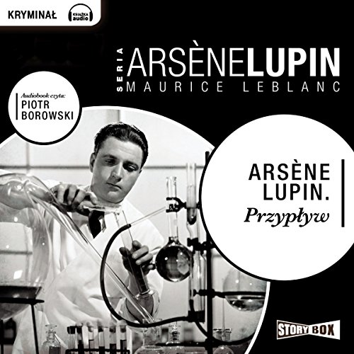 Przypływ     Arsène Lupin 40              By:                                                                                                                                 Maurice Leblanc                               Narrated by:                                                                                                                                 Piotr Borowski                      Length: 6 hrs and 19 mins     Not rated yet     Overall 0.0
