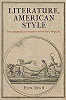 Literature, American Style: The Originality of Imitation in the Early Republic