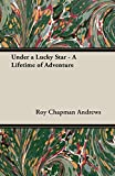 Under a Lucky Star - A Lifetime of Adventure