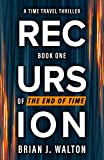 Recursion: A Time Travel Thriller (Book 1 of The End of Time) (English Edition)