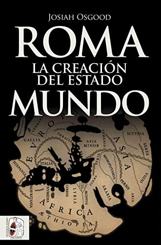 Roma. La creación del Estado Mundo: 7 (Historia Antigua)