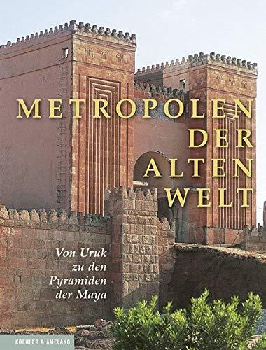 Metropolen der alten Welt: Von Uruk zu den Pyramiden der Maya