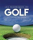 Les techniques du golf - Tout pour améliorer votre jeu