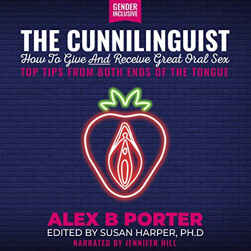 The Cunnilinguist: How to Give and Receive Great Oral Sex audiobook cover art