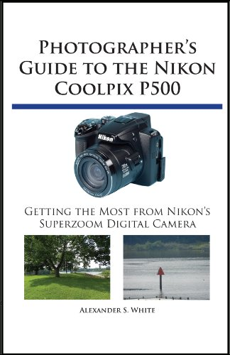 Photographer's Guide to the Nikon Coolpix P500 (English Edition)