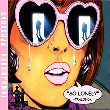 So Lonely (feat. TraLonda)