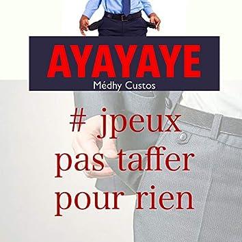 Ayayaye (J'peux pas taffer pour rien)