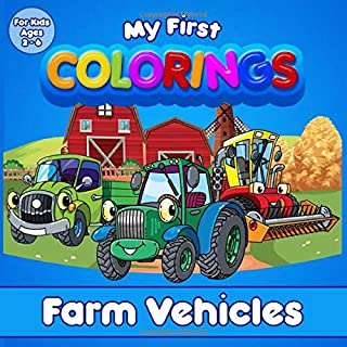 My First Colorings | Farm Vehicles | For Kids Ages 2 - 6: Coloring book for children, girls and boys !