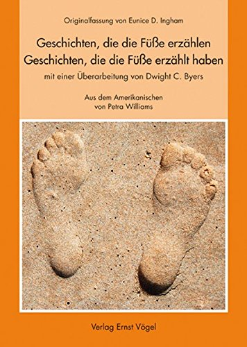 Geschichten, die die Füße erzählen - Geschichten, die die Füße erzählt haben: Originalfassung von Eunice D. Ingham mit einer Überarbeitung von Dwight C. Byers