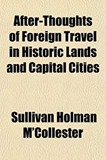 After-Thoughts of Foreign Travel in Historic Lands and Capital Cities