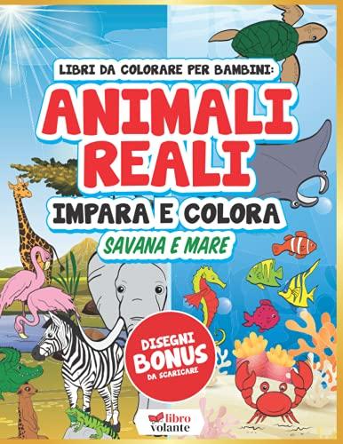 Libri Da Colorare Per Bambini: Animali Reali Impara e Colora 2-4, 5-7, 8-10 Anni