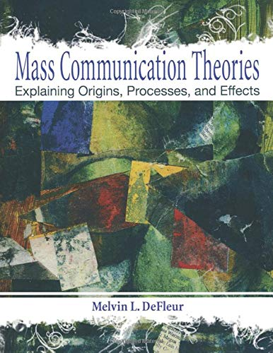 Mass Communication Theories: Explaining Origins,...