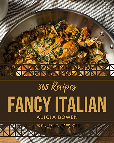 365 Fancy Italian Recipes: An Italian Cookbook You Won't be Able to Put Down (English Edition)