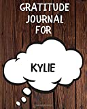 Kylie's Gratitude Journal: Gratitude Goal Journal Gift for Kylie Planner / Notebook / Diary / Unique Greeting Card Alternative