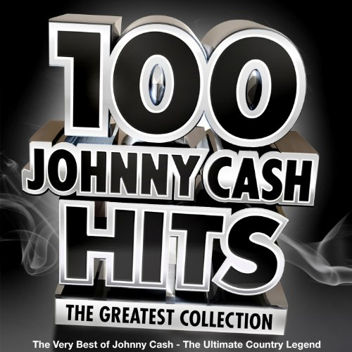 100 Johnny Cash Hits – the Greatest Collection - The Very Best of Johny Cash - The Ultimate Country Legend