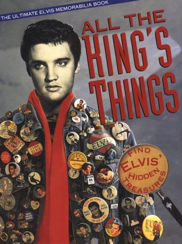 All the King's Things: The Ultimate Elvis Memorabilia Book