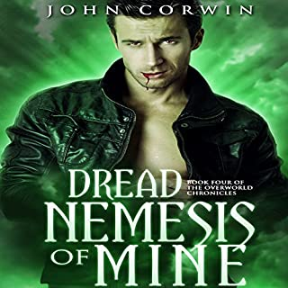 Dread Nemesis of Mine     Overworld Chronicles, Book 4              Written by:                                                                                                                                 John Corwin                               Narrated by:                                                                                                                                 Austin Rising                      Length: 12 hrs     Not rated yet     Overall 0.0