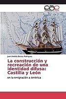La construcción y recreación de una identidad difusa: Castilla y León