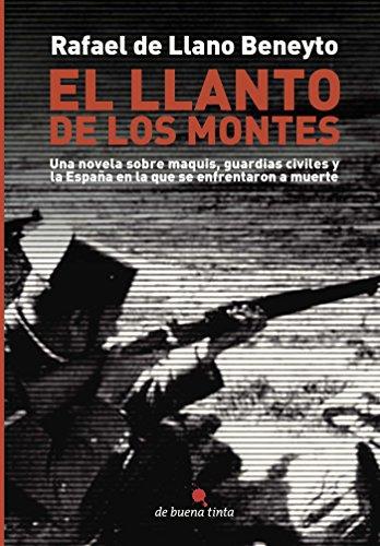 El llanto de los montes: Una novela sobre maquis, guardias civiles y la España en la que se enfrentaron a muerte. eBook: de Llano Beneyto, Rafael: Amazon.es: Tienda Kindle