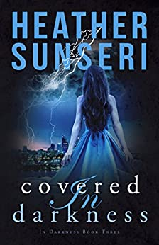 Covered in Darkness: In Darkness Book 3 by [Heather Sunseri]