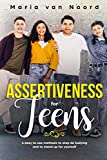 Assertiveness for Teens: 4 Easy to Use Methods to Stop Bullying and to Stand-up for Yourself