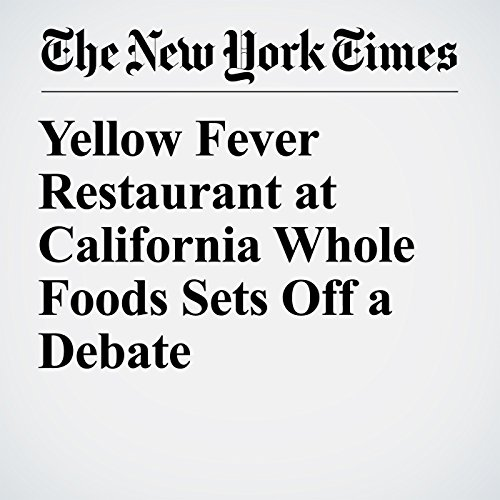 Yellow Fever Restaurant at California Whole Foods Sets Off a Debate copertina