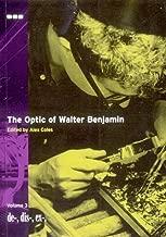 The Optic of Walter Benjamin, Vol. 3: De-, Dis-, Ex-