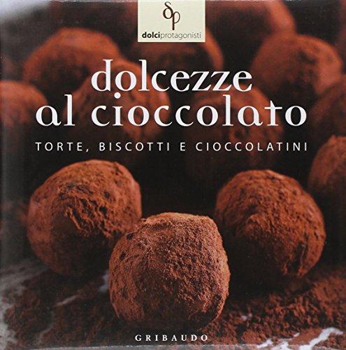 Dolcezze al cioccolato. Torte, biscotti e cioccolatini