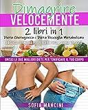 Dimagrire Velocemente: 2 Libri in 1: Dieta Chetogenica e Dieta Risveglia Metabolismo. La Guida Definitiva per Perdere Peso a Doppia Velocità. Unisci le Due Migliori Diete per Tonificare il Tuo Corpo