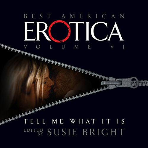 The Best American Erotica, Volume 6: Tell Me What It Is audiobook cover art