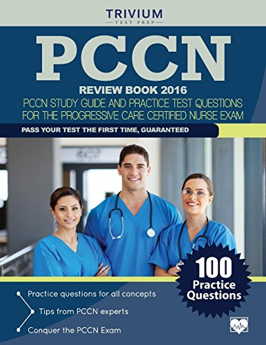 Pccn Review Book 2016 Pccn Study Guide And Practice Test Questions For The Progressive Care Certified Nurse Exam