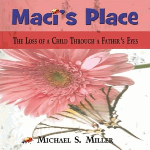 Maci's Place: The Loss of a Child Through a Father's Eyes audiobook cover art