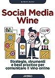 social media wine. strategie, strumenti e best practice per comunicare il vino online