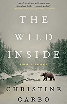 The Wild Inside: A Novel of Suspense (Glacier Mystery Series Book 1) by [Christine Carbo]
